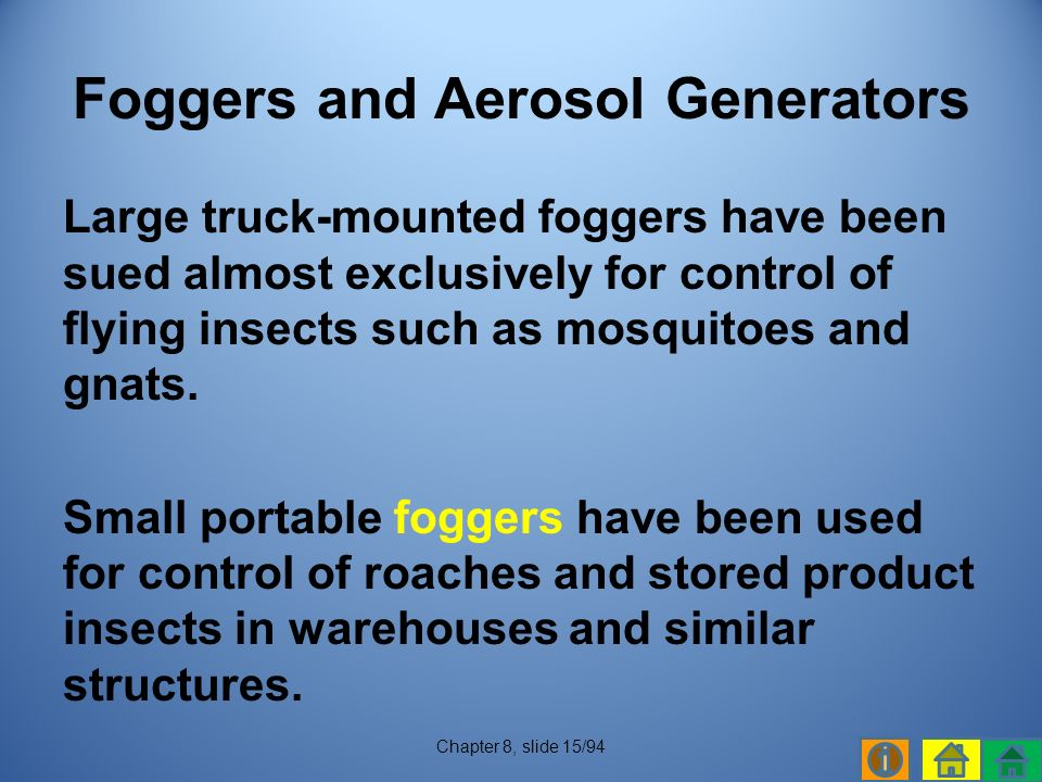 Large truck-mounted foggers have been sued almost exclusively for control of flying insects such as mosquitoes and gnats.