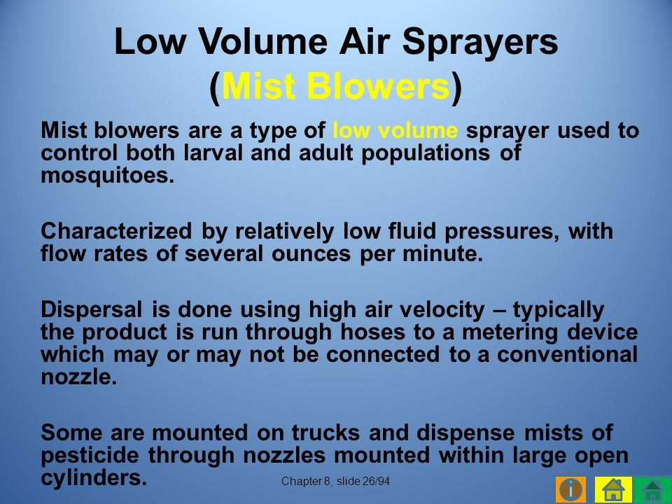 Mist blowers are a type of low volume sprayer used to control both larval and adult populations of mosquitoes.