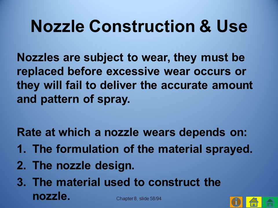 Nozzles are subject to wear, they must be replaced before excessive wear occurs or they will fail to deliver the accurate amount and pattern of spray.