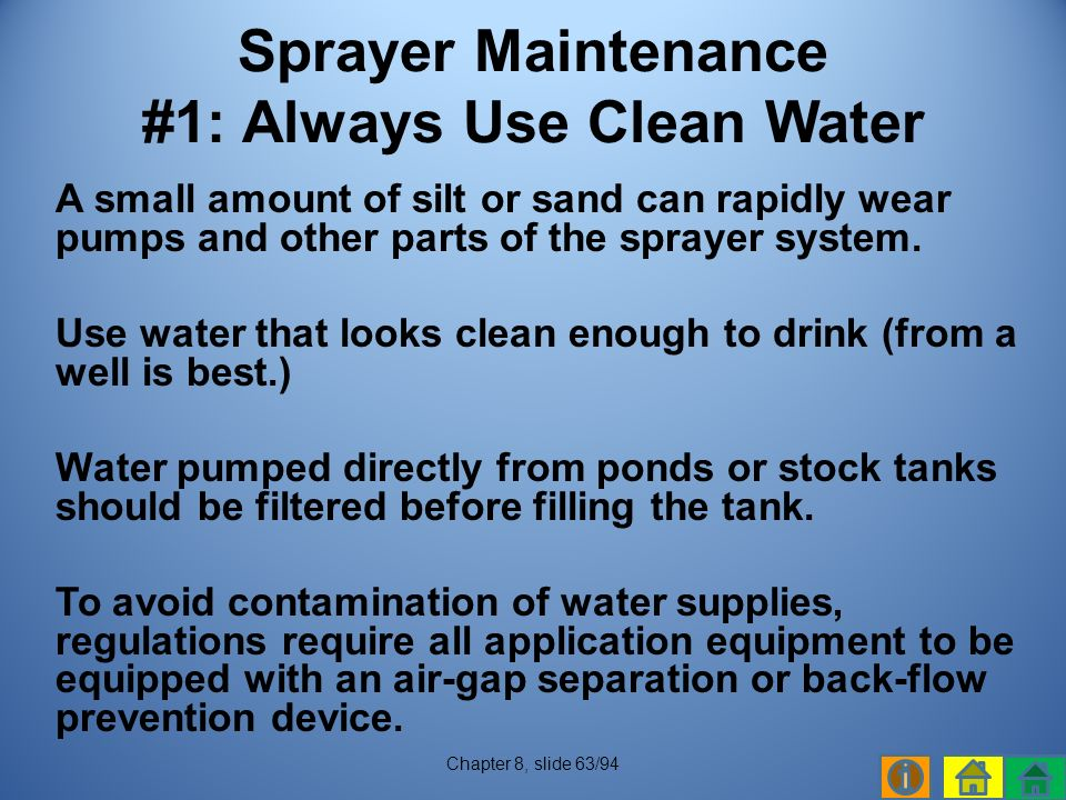 A small amount of silt or sand can rapidly wear pumps and other parts of the sprayer system.
