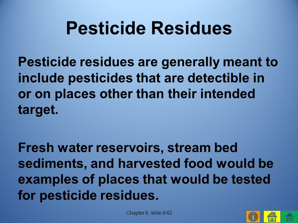 Pesticide residues are generally meant to include pesticides that are detectible in or on places other than their intended target.