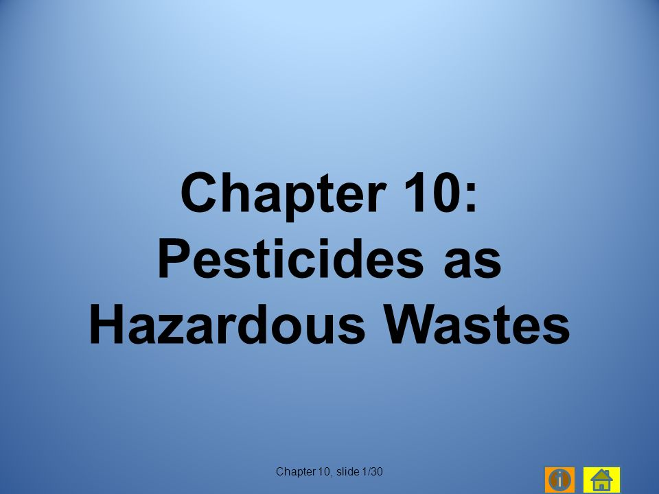 Chapter 10, slide 1/30 Chapter 10: Pesticides as Hazardous Wastes