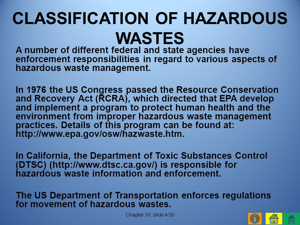 A number of different federal and state agencies have enforcement responsibilities in regard to various aspects of hazardous waste management.