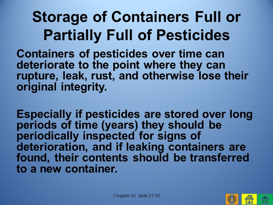 Containers of pesticides over time can deteriorate to the point where they can rupture, leak, rust, and otherwise lose their original integrity.