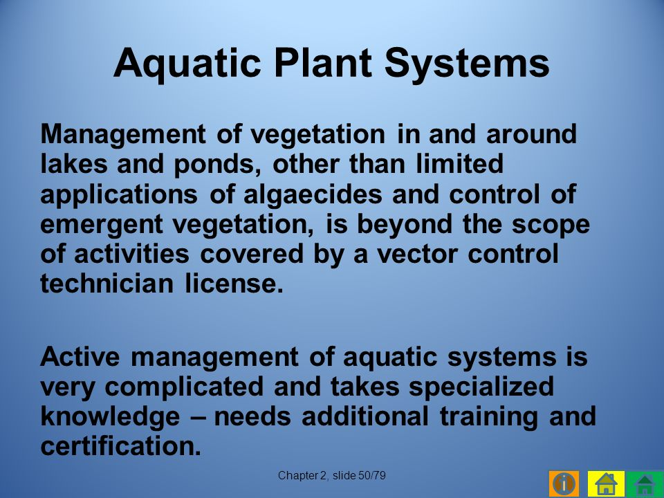 Management of vegetation in and around lakes and ponds, other than limited applications of algaecides and control of emergent vegetation, is beyond the scope of activities covered by a vector control technician license.