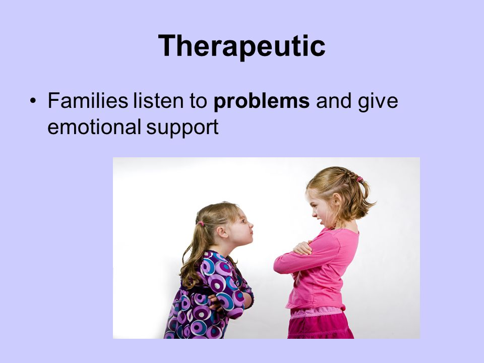 Therapeutic Families listen to problems and give emotional support