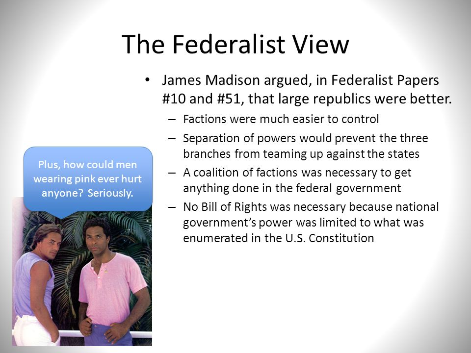 the federalist papers the constitution and separation of powers The constitution is still in place today because it works with, rather than fight against, mankind's ambitious nature by a separation of powers.