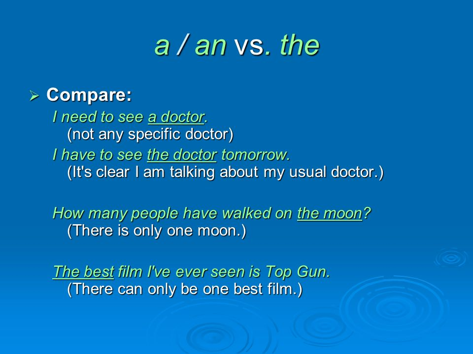 a / an vs. the  Compare: I need to see a doctor.