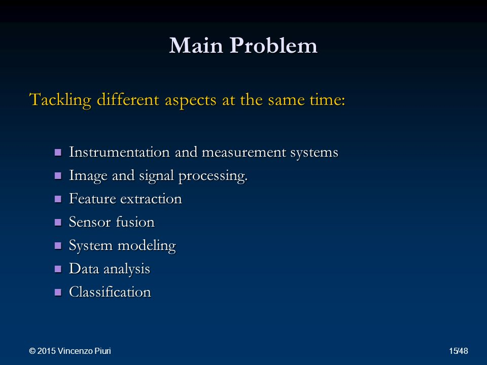 Main Problem Tackling different aspects at the same time: Instrumentation and measurement systems Instrumentation and measurement systems Image and signal processing.