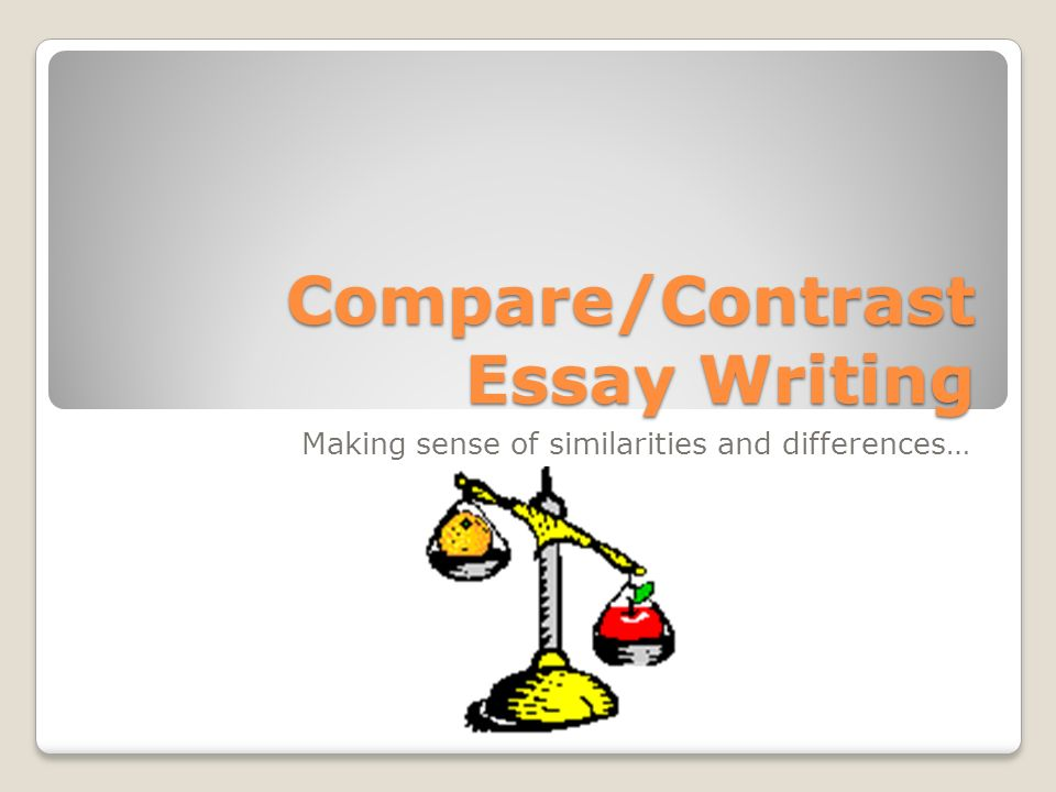 compare contrast essay writing making sense of similarities and  1 compare contrast essay writing making sense of similarities and differences