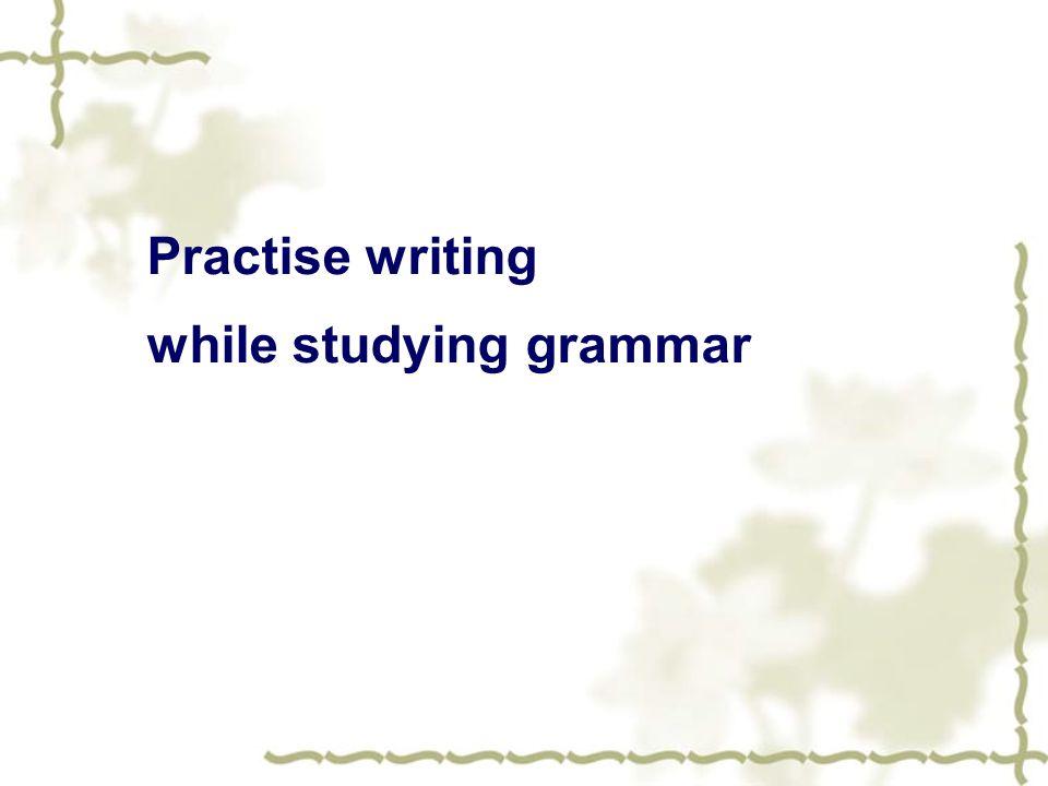 Practise writing while studying grammar