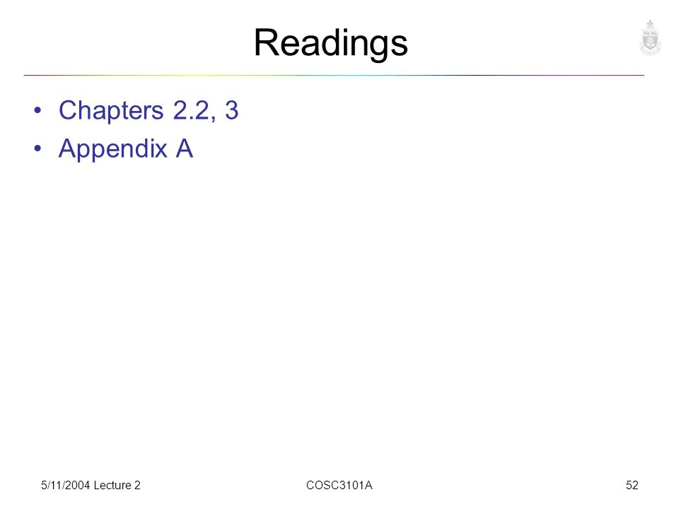5/11/2004 Lecture 2COSC3101A52 Readings Chapters 2.2, 3 Appendix A
