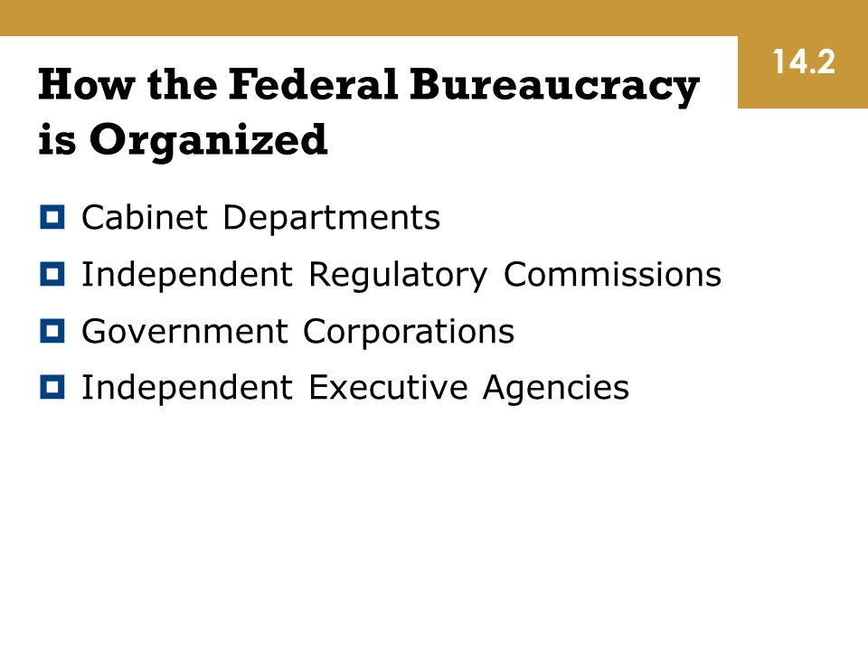 20 How The Federal Bureaucracy Is Organized  Cabinet Departments   Independent Regulatory Commissions  Government Corporations  Independent  Executive ...