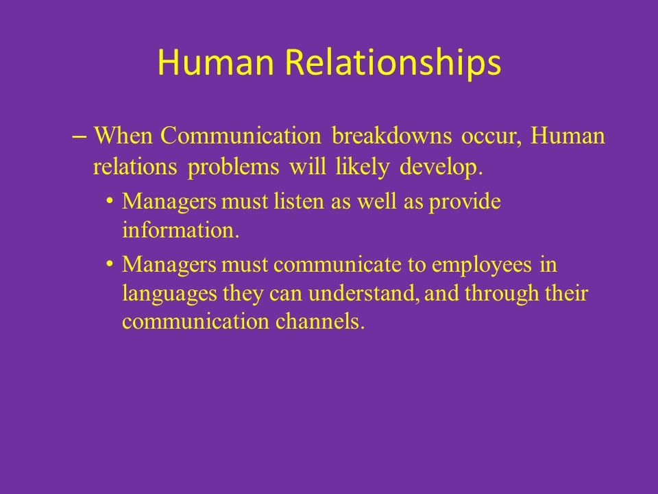 Human Relationships – When Communication breakdowns occur, Human relations problems will likely develop.