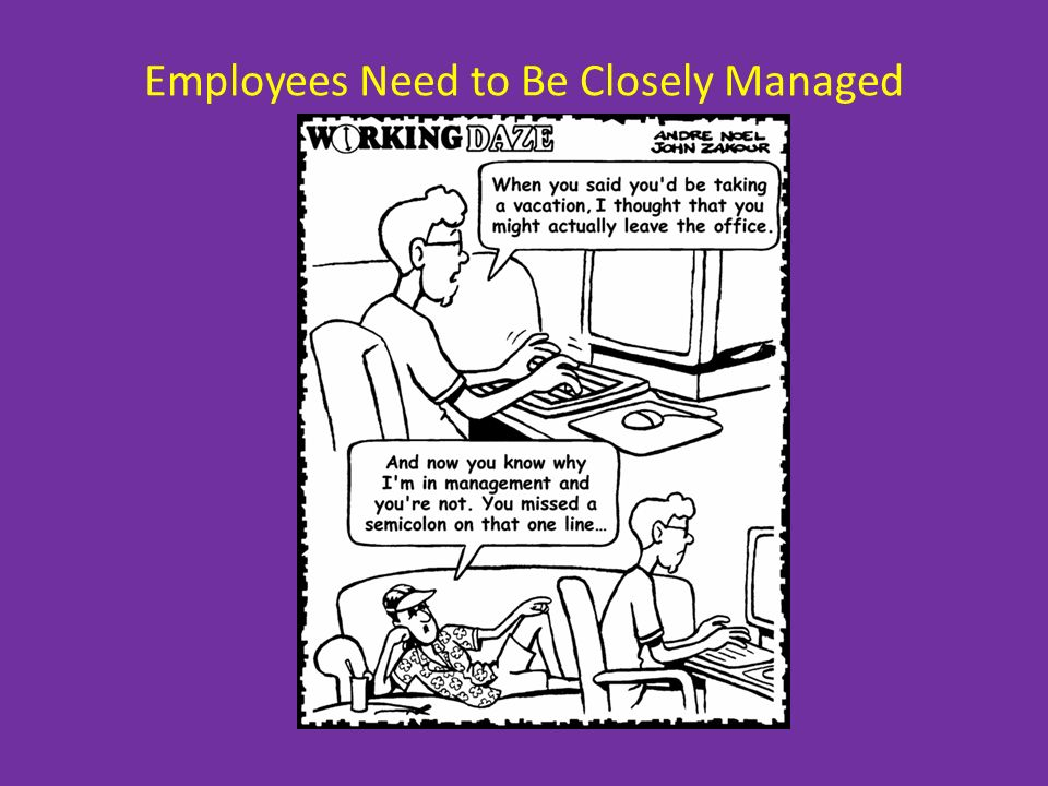 Employees Need to Be Closely Managed