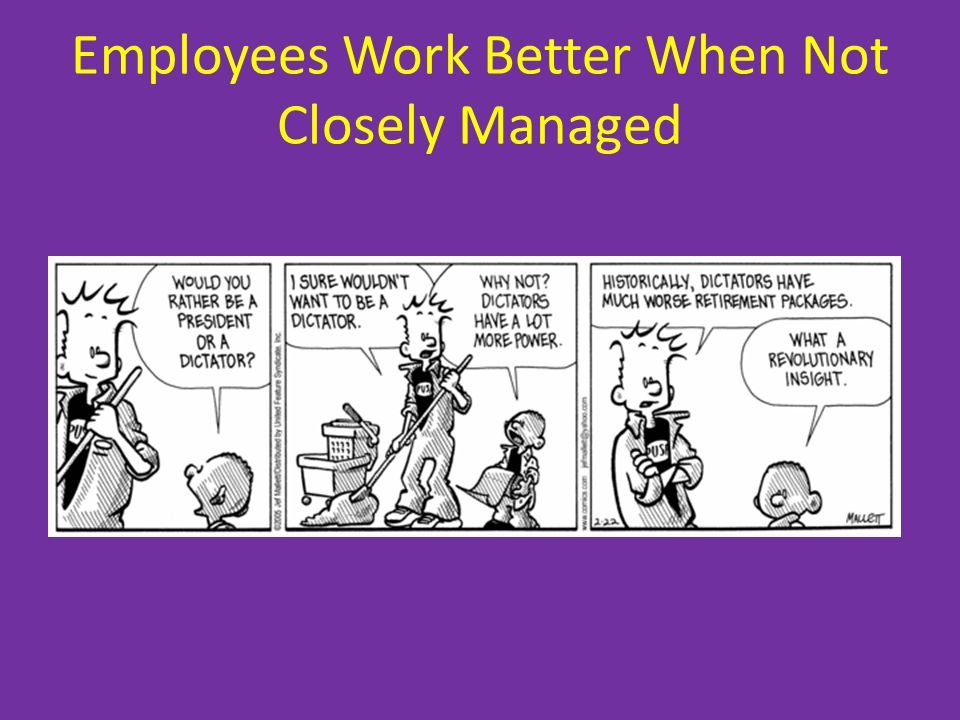 Employees Work Better When Not Closely Managed