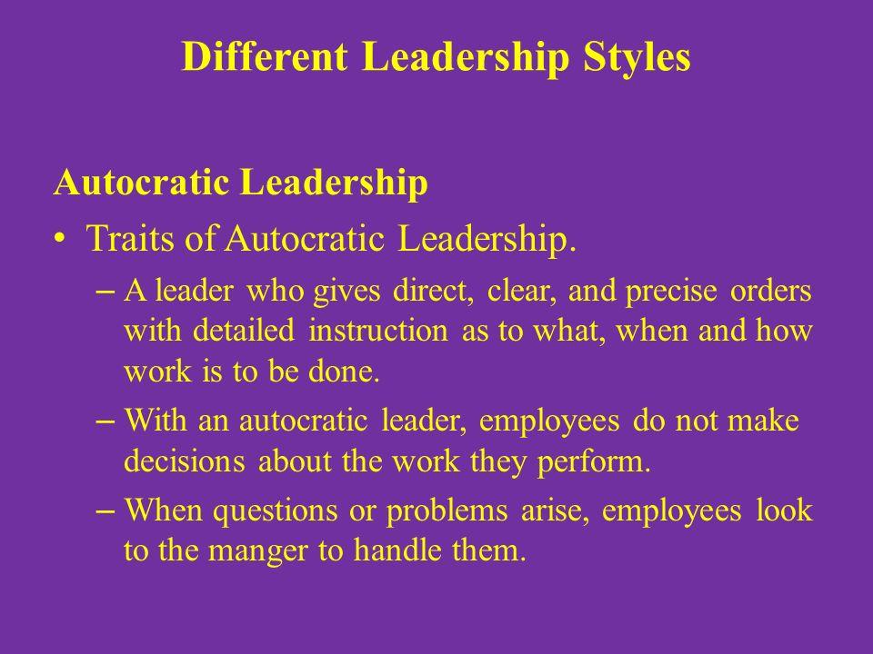 Different Leadership Styles Autocratic Leadership Traits of Autocratic Leadership.