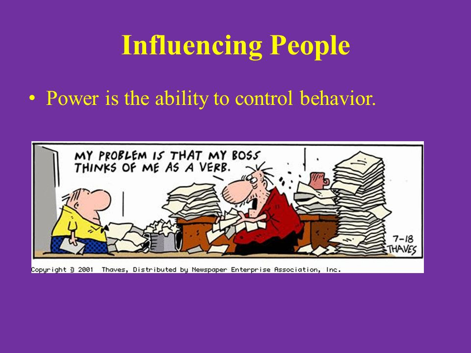 Influencing People Power is the ability to control behavior.