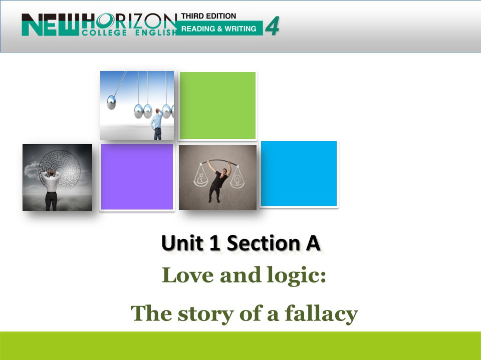 4 Love and logic: The story of a fallacy Unit 1 Section A FOREIGN LANGUAGE TEACHING AND RESEARCH PRESS AIR FORCE ENGINEERING UNIVERTISY