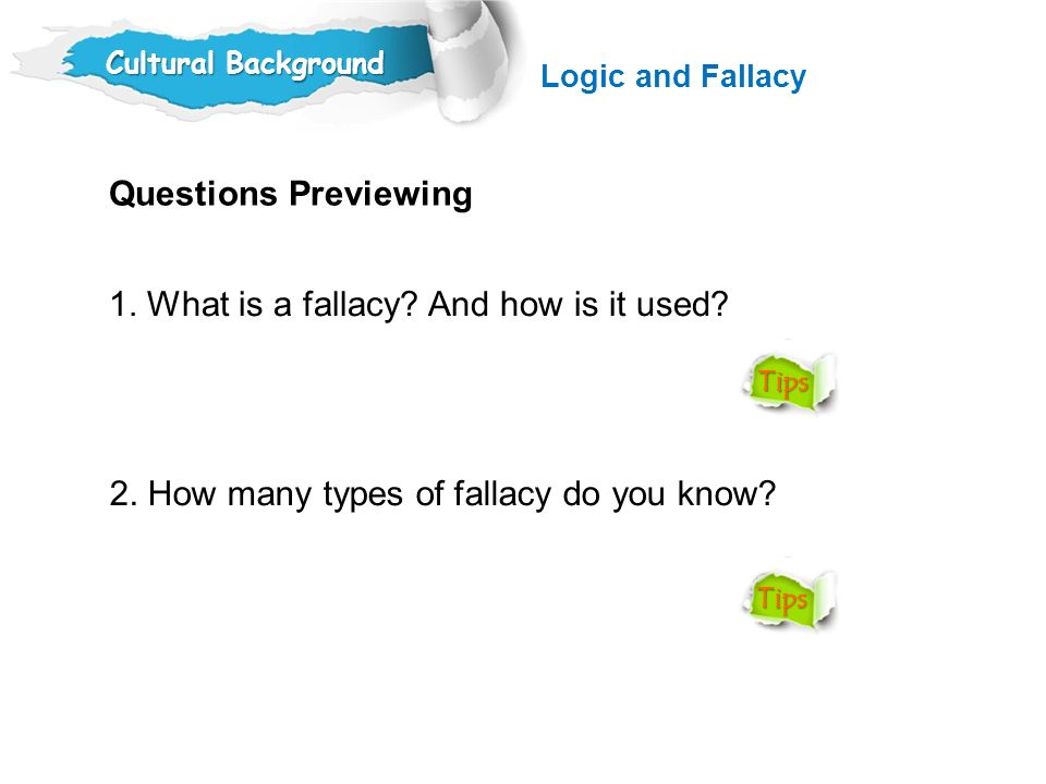 Questions Previewing 1.What is a fallacy. And how is it used.