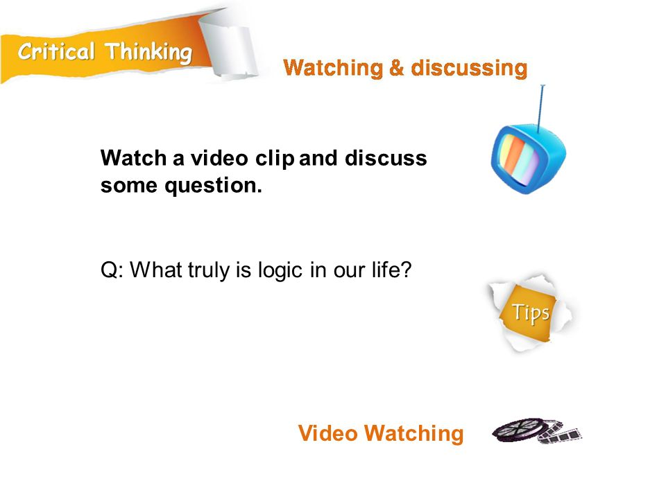 Q: What truly is logic in our life.Watch a video clip and discuss some question.