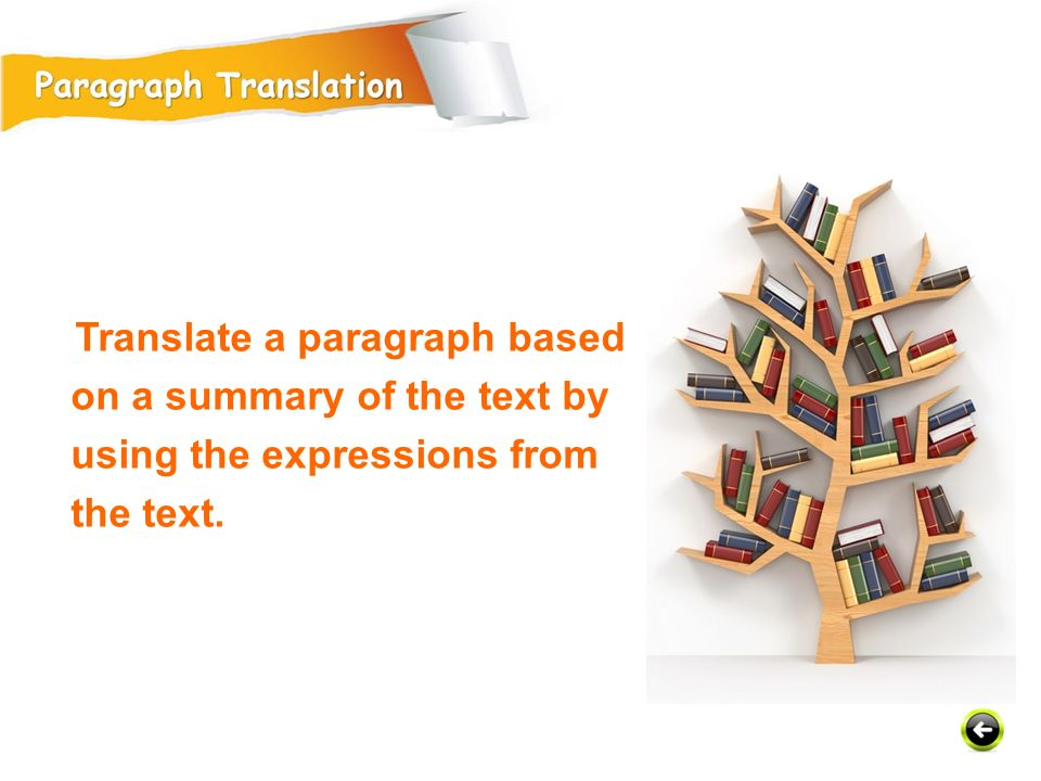 Translate a paragraph based on a summary of the text by using the expressions from the text.