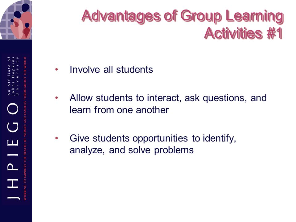 Advantages of Group Learning Activities #2 Permit students to express their thoughts, opinions, and concerns Provide opportunities for practice in presenting information to a large group Help students explore and change attitudes
