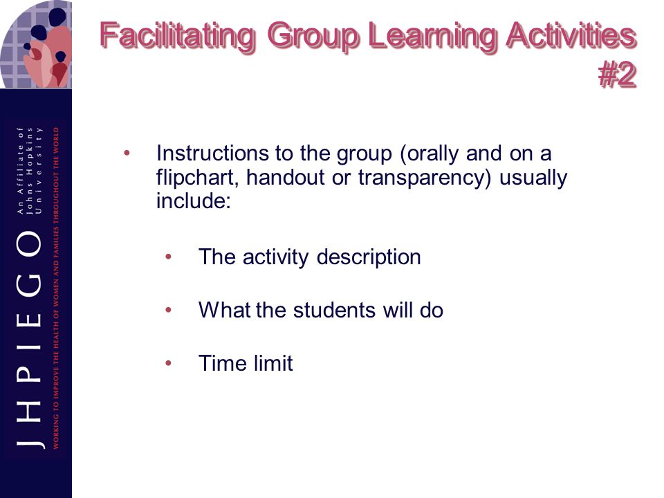 Facilitating Group Learning Activities #3 Reporting options include: Oral reports from each group Responses to questions about the activity Role plays developed and presented by students in the small groups Recommendations from each group