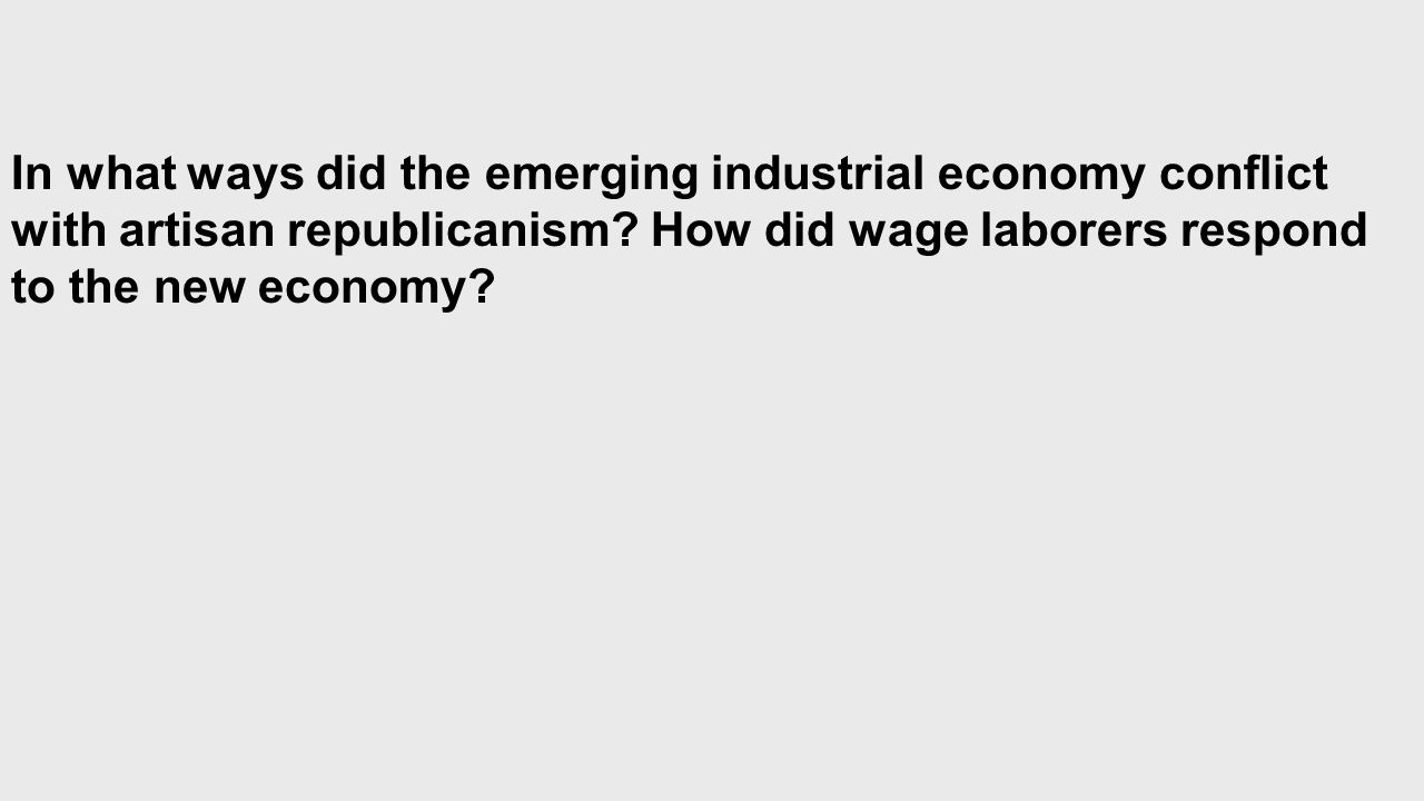 In what ways did the emerging industrial economy conflict with artisan republicanism.