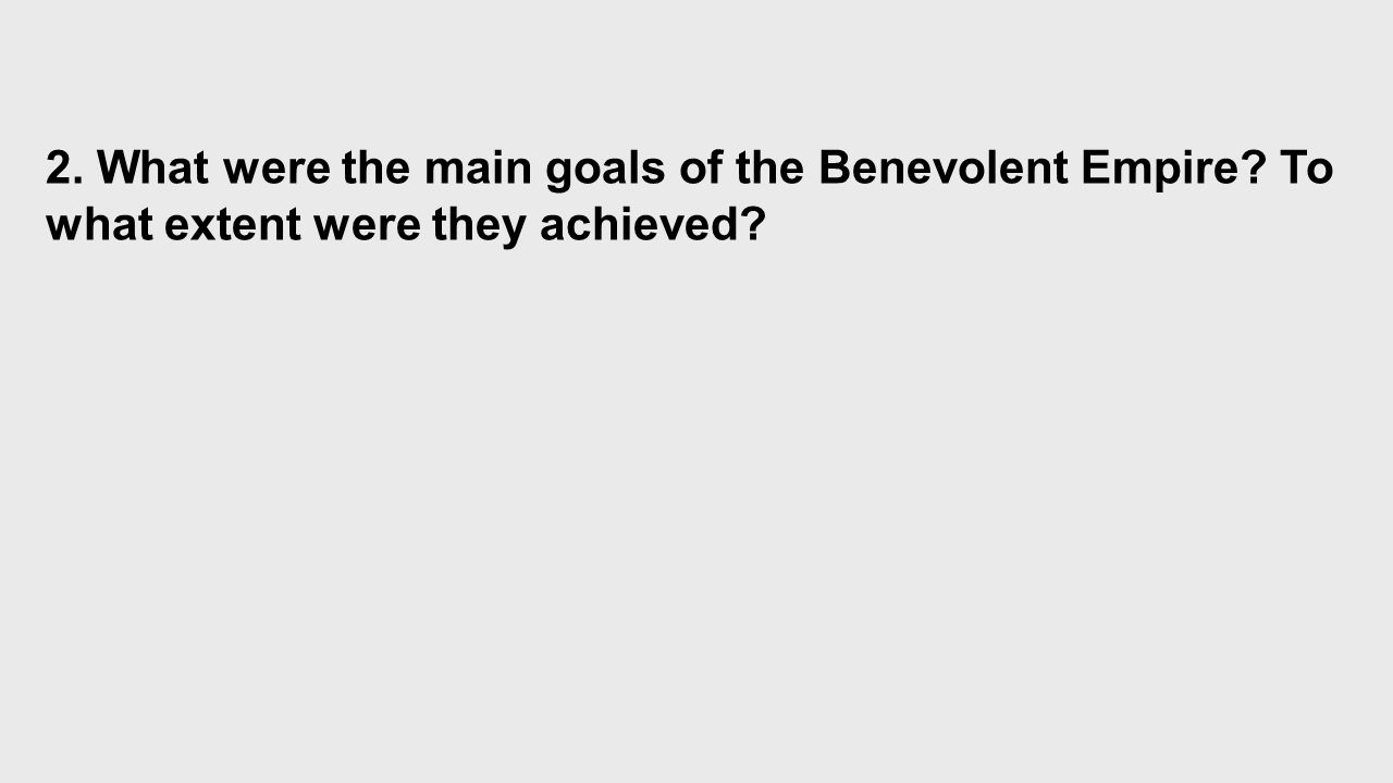 2. What were the main goals of the Benevolent Empire To what extent were they achieved