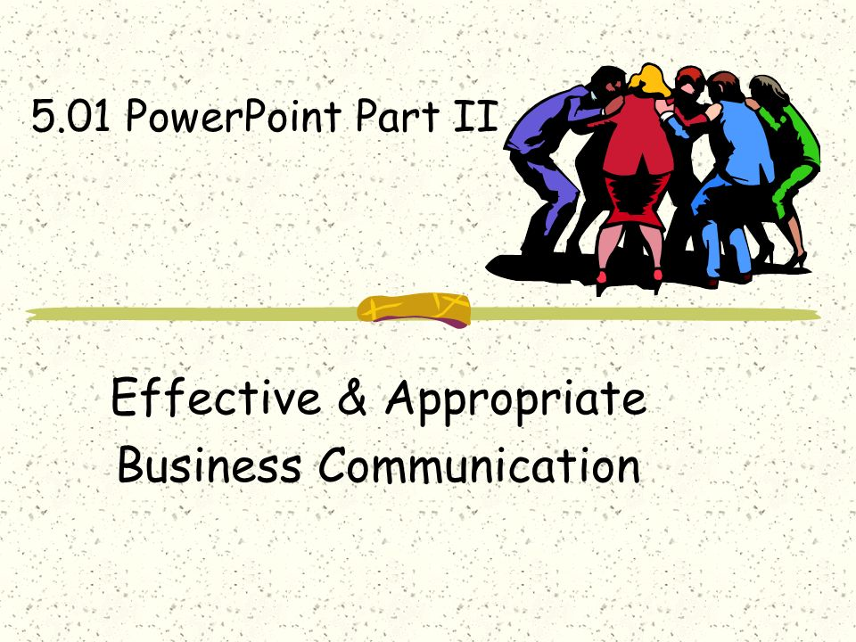 Effective & Appropriate Business Communication 5.01 PowerPoint Part II