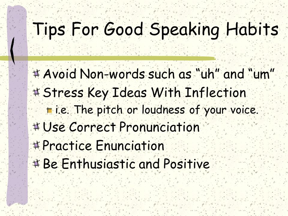 Tips For Good Speaking Habits Avoid Non-words such as uh and um Stress Key Ideas With Inflection i.e.