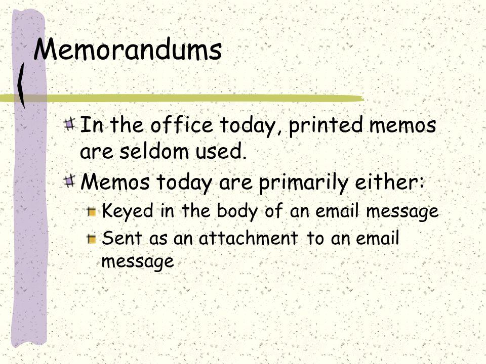 Memorandums In the office today, printed memos are seldom used.