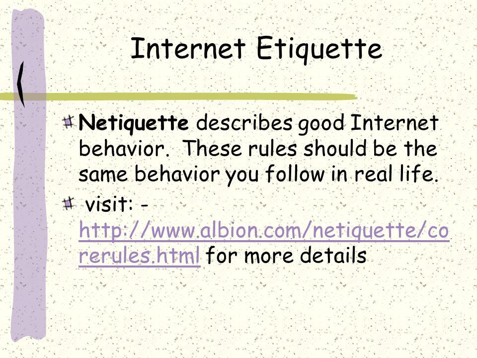 Internet Etiquette Netiquette describes good Internet behavior.