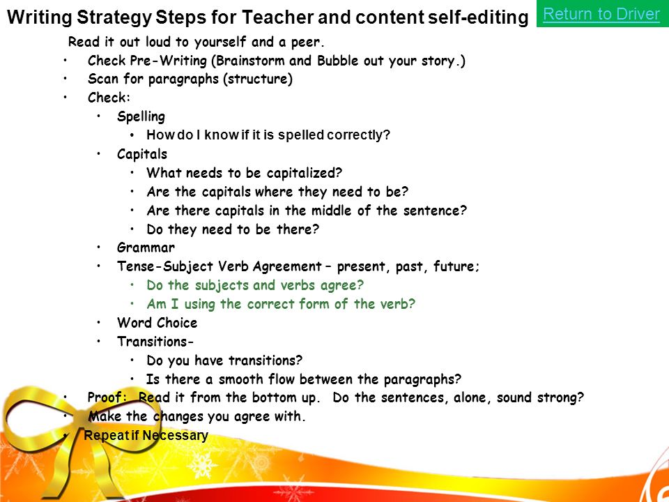Writing Strategy Steps for Teacher and content self-editing Read it out loud to yourself and a peer.
