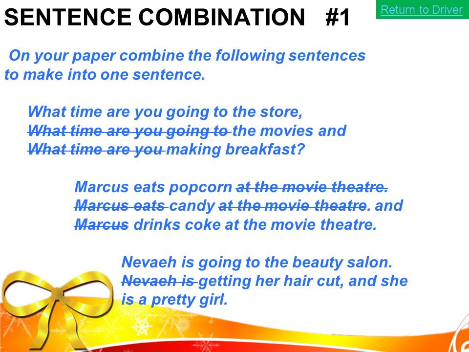 SENTENCE COMBINATION #1 On your paper combine the following sentences to make into one sentence.