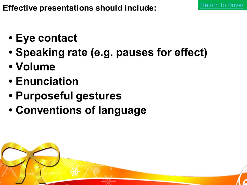 Effective presentations should include: Eye contact Speaking rate (e.g.
