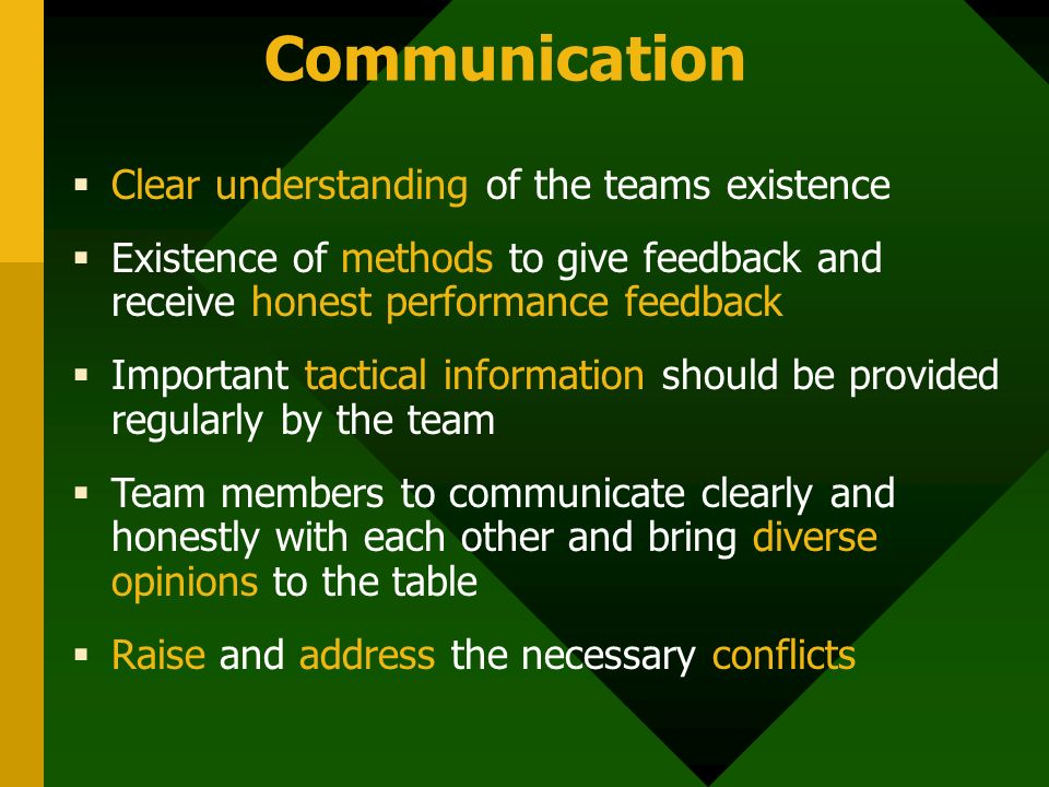 Communication  Clear understanding of the teams existence  Existence of methods to give feedback and receive honest performance feedback  Important