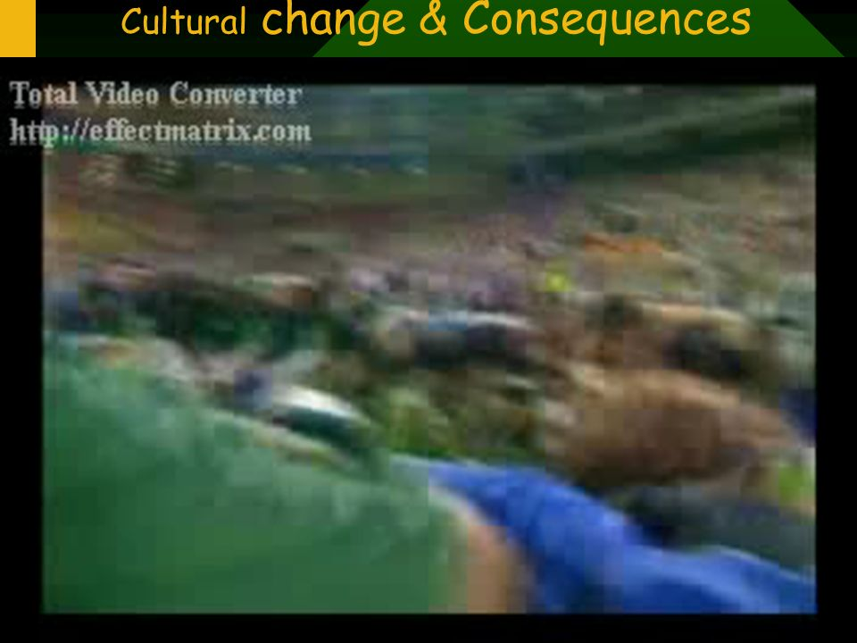 Cultural change & Consequences