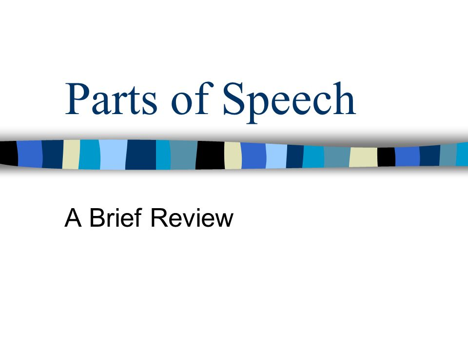 Parts of Speech A Brief Review