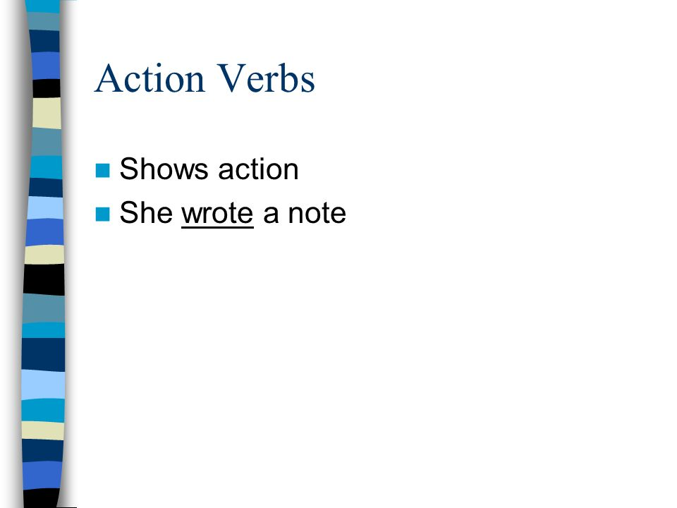 Action Verbs Shows action She wrote a note