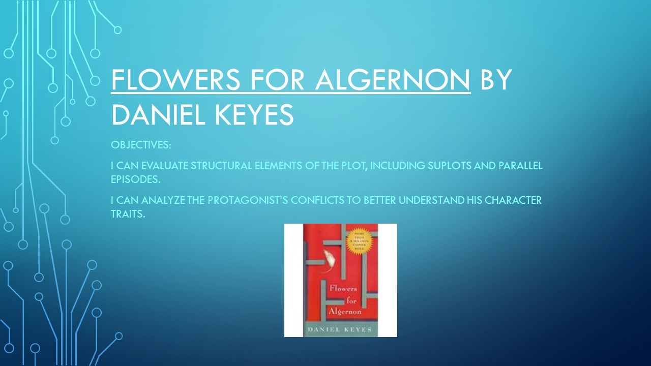 flowers for algernon by daniel keyes objectives i can evaluate  1 flowers for algernon