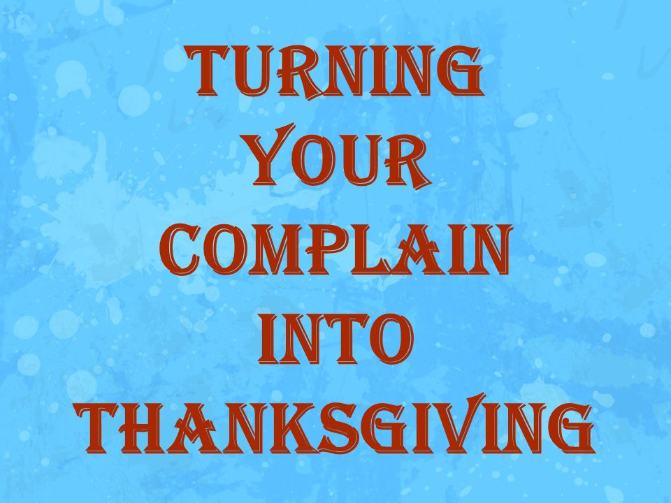 Turning Your Complain Into Thanksgiving