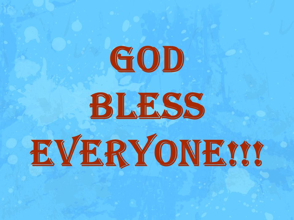 God Bless Everyone!!!