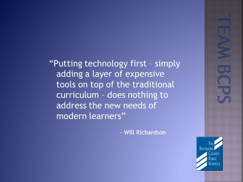 Putting technology first – simply adding a layer of expensive tools on top of the traditional curriculum – does nothing to address the new needs of modern learners – Will Richardson