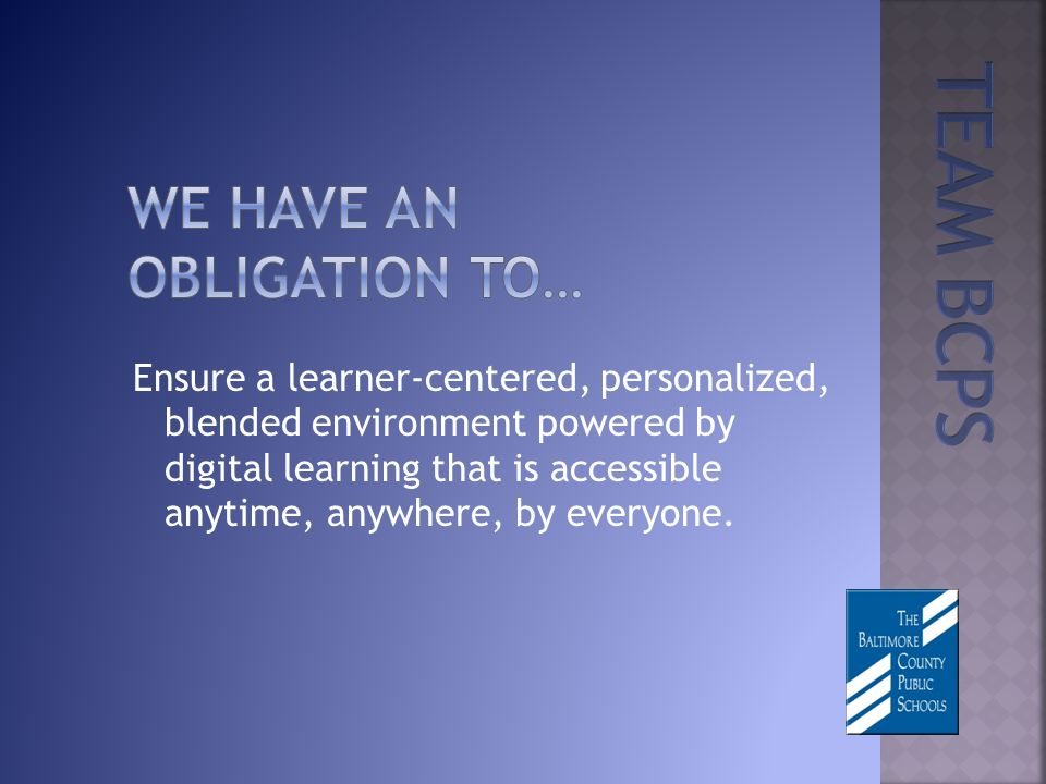 Ensure a learner-centered, personalized, blended environment powered by digital learning that is accessible anytime, anywhere, by everyone.