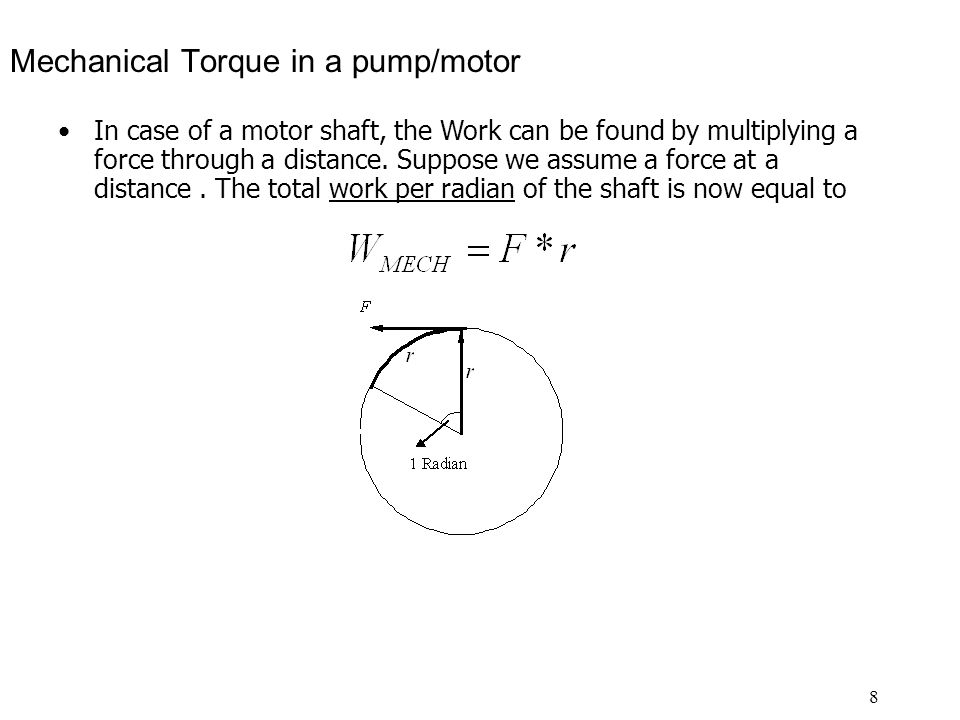 8 In case of a motor shaft, the Work can be found by multiplying a force through a distance.