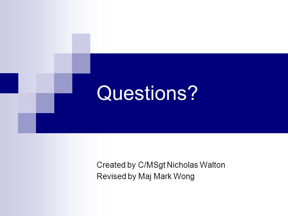 Questions Created by C/MSgt Nicholas Walton Revised by Maj Mark Wong