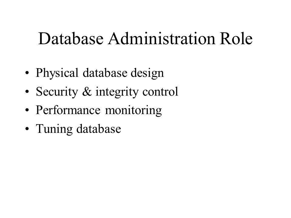 19 database administration role physical database design security integrity control performance monitoring tuning database - Role Of Database Designer