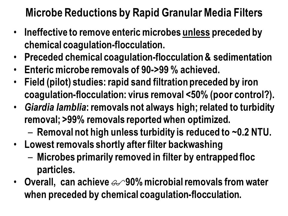 Microbe Reductions by Rapid Granular Media Filters Ineffective to remove enteric microbes unless preceded by chemical coagulation ‑ flocculation.